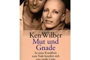 """Buchtipp: Ken Wilber """"Mut und Gnade"""""""